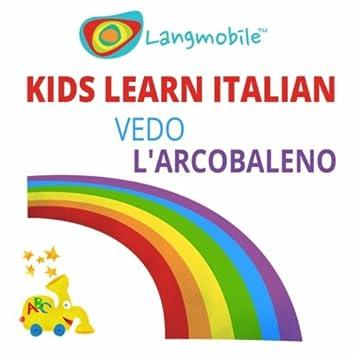 Kids Learn Italian: Vedo l'arcobaleno