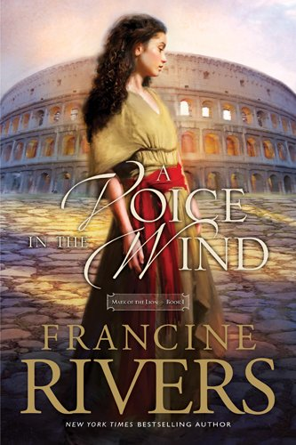 A Voice in the Wind: Mark of the Lion Series Book 1 (Christian Historical Fiction Novel Set in 1st Century Rome)