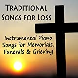 Traditional Songs for Loss: Instrumental Piano Songs for Memorials, Funerals & Grieving