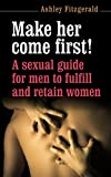 SEX: MAKE HER COME FIRST! A sexual guide for men to fulfill and retain women.: A premature ejaculator is anybody coming before his mate. Don´t be one! (SEX IMPROVEMENT Book 3) (English Edition)