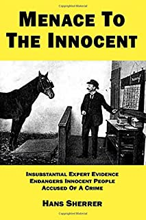 Menace To The Innocent: Insubstantial Expert Evidence Endangers Innocent People Accused Of A Crime