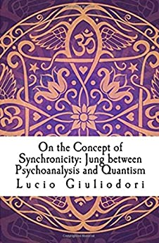 On the Concept of Synchronicity: Jung between Psychoanalysis and Quantism (English Edition) di [LUCIO GIULIODORI]