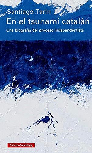 En el tsunami catalán: Una biografía del proceso independentista (Ensayo)