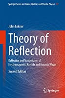 Theory of Reflection: Reflection and Transmission of Electromagnetic, Particle and Acoustic Waves (Springer Series on Atomic, Optical, and Plasma Physics (87))