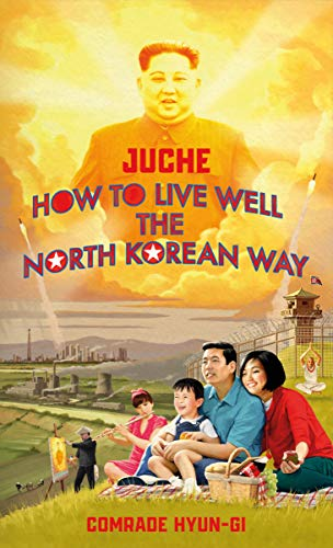 Juche - How to Live Well the North Korean Way (English Edition)