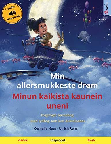 Min allersmukkeste drøm – Minun kaikista kaunein uneni (dansk – finsk): Tosproget børnebog med lydbog som kan downloades (Sefa Billedbøger På to Sprog)