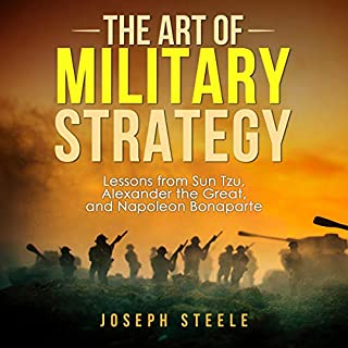 The Art of Military Strategy     Lessons from Sun Tzu, Alexander the Great, and Napoleon Bonaparte              By:                                                                                                                                 Joseph Steele                               Narrated by:                                                                                                                                 Adam Breazeale                      Length: 1 hr and 12 mins     Not rated yet     Overall 0.0