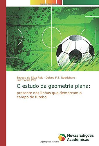 O estudo da geometria plana:: presente nas linhas que demarcam o campo de futebol