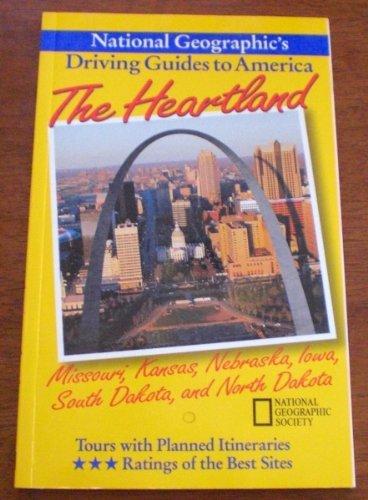 The Heartland: Missouri, Kansas, Nebraska, Iowa, South Dakota, and North Dakota (National Geographic's Driving Guides to America)