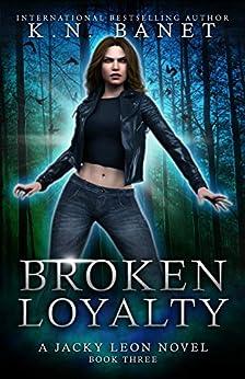 Broken Loyalty (Jacky Leon Book 3) by [K.N. Banet]