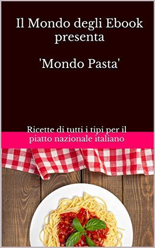 Il Mondo degli Ebook presenta Mondo Pasta: Ricette di tutti i ...