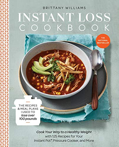 Instant Loss Cookbook: Cook Your Way to a Healthy Weight with 125 Recipes for Your Instant Pot, Pressure Cooker, and More 2018 Paperback [Brittany Williams]