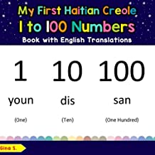 My First Haitian Creole 1 to 100 Numbers Book with English Translations: Bilingual Early Learning & Easy Teaching Haitian Creole Books for Kids (Teach ... Creole words for Children) (Volume 25)