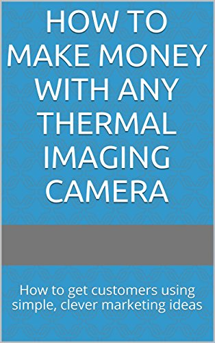 How to Make Money with ANY Thermal Imaging Camera: How to get customers...