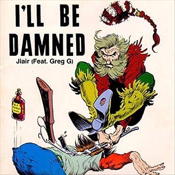 I'll Be Damn (feat. Greg G)