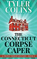 The Connecticut Corpse Caper (Triple Threat Mysteries)