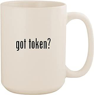 got token? - White 15oz Ceramic Coffee Mug Cup