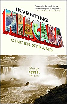 Inventing Niagara: Beauty, Power, and Lies by [Ginger Strand]