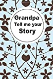 Grandpa tell me your story: A journal to know your Grandfather's memories ,keepsake questions. This is a great gift to grandpa from family members