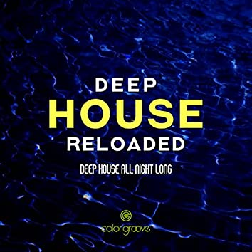 Deep House Reloaded (Deep House All Night Long)