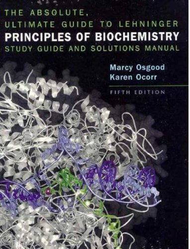 The Absolute, Ultimate Guide to Lehninger Principles of Biochemistry: Study Guide and Solutions Manual (Study Guide & Solutions Manual)