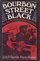 Bourbon Street Black: New Orleans Black Jazzmen
