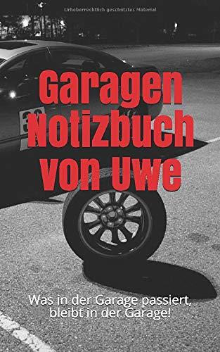 Garagen Notizbuch von Uwe: Was in der Garage passiert, bleibt in der Garage!