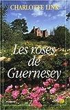 Les roses de Guernesey de Charlotte Link (1 août 2004) Broché