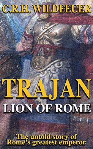 Trajan: Lion of Rome, The Untold Story of Rome's Greatest Emperor (English Edition)