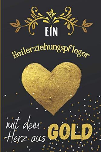 Ein Heilerziehungspfleger mit dem Herz aus Gold: Liniertes Notizbuch für einen Heilerziehungspflegern, graduierter Student, neuer Rentner oder Arbeitskollegen | ein origineller Dankegeschenke