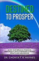 Destined To Prosper: Align Your Biblical Financial Personality With Strategies To Build Wealth And Abundance