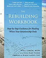 The Rebuilding Workbook: Step-by-Step Guidance for Healing When Your Relationship Ends