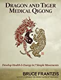 Frantzis, B: Dragon And Tiger Medical Qigong