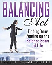 Balancing Act: Finding Your Footing On The Balance Beam of Life
