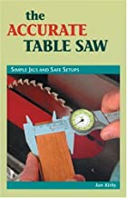 The Accurate Table Saw : Simple Jigs and Safe Set-Ups