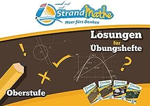 StrandMathe Lösungsheft zu Oberstufe Teil 1-4: Lösungswege - Rechenschritte - Erklärungen: Ausführliche Lösungswege zu den vier Übungsheften der Sekundarstufe 2
