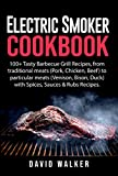 Electric Smoker Cookbook: 100+ Tasty Barbecue Grill Recipes, from traditional meats (Pork, Chicken, Beef) to particular meats (Venison, Bison, Duck) with ... Sauces & Rubs Recipes. (English...