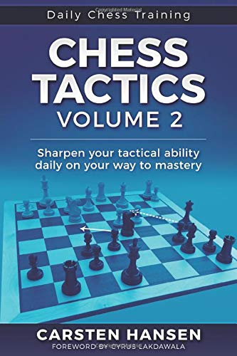 Chess Tactics  - Volume 2: Sharpen your tactical ability daily on your way to mastery (Daily Chess Training, Band 2)