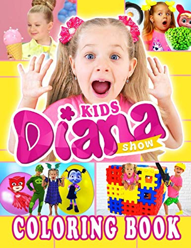 """Kids Diana Show Coloring Book: Amazing Coloring Book For Fans Of Youtuber """"Diana"""" With Easy Coloring Pages In High-Quality For Relaxation, Stress Relieving And Having Fun"""
