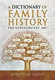 A Dictionary of Family History: The Genealogists  ABC (A Guide For Family Historians)
