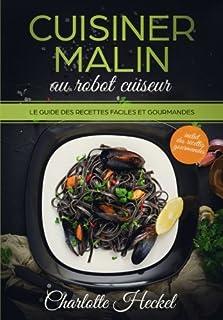 Cuisiner malin au robot cuiseur: Le guide des recettes faciles et gourmandes