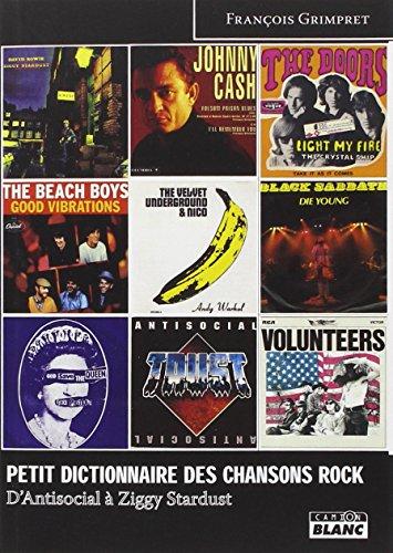 PETIT DICTIONNAIRE DES CHANSONS ROCK D'Antisocial à Ziggy Stardust
