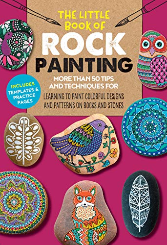 The Little Book of Rock Painting: More than 50 tips and techniques for learning to paint colorful designs and patterns on rocks and stones (The Little Book of ..., 5)