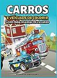 Carros e veículos de colorir Livro para Crianças de 4 a 8 Anos: 50 imagens de carros, motocicletas, caminhões, escavadeiras, aviões, barcos que vão ... em atividades criativas e relaxantes