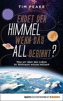Endet der Himmel, wenn das All beginnt?: Was wir über das Leben im Weltraum wissen müssen (German Edition) por [Tim Peake]