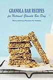 Granola Bar Recipes for National Granola Bar Day: Many Delicious Recipes For Holiday: National Granola Bar Day Cookbook (English Edition)