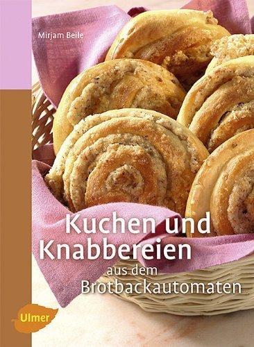 Kuchen und Knabbereien aus dem Brotbackautomaten von Beile. Mirjam (2011) Broschiert