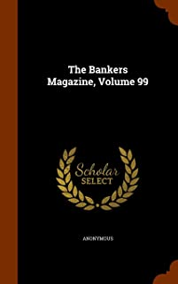 The Bankers Magazine, Volume 99