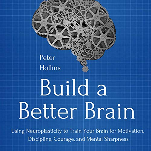 Build a Better Brain     Using Neuroplasticity to Train Your Brain for Motivation, Discipline, Courage, and Mental Sharpness              By:                                                                                                                                 Peter Hollins                               Narrated by:                                                                                                                                 Russell Newton                      Length: 4 hrs and 26 mins     Not rated yet     Overall 0.0