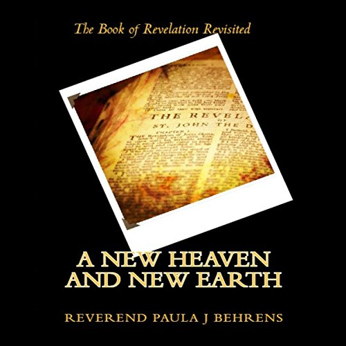 A New Heaven and New Earth: The Book of Revelation Revisited audiobook cover art